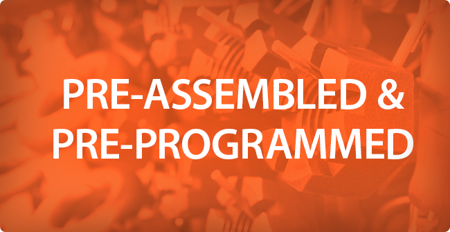 Pre-Assembled & Pre-Programmed Parts Options